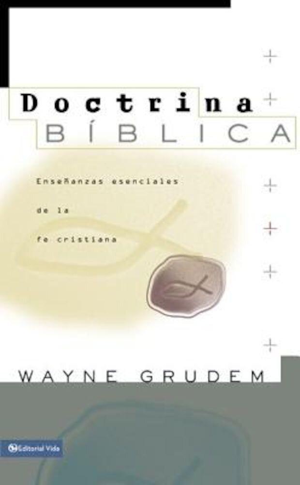 Doctrina Biblica: Ensenanzas Esenciales de la Fe Cristiana, Hardcover