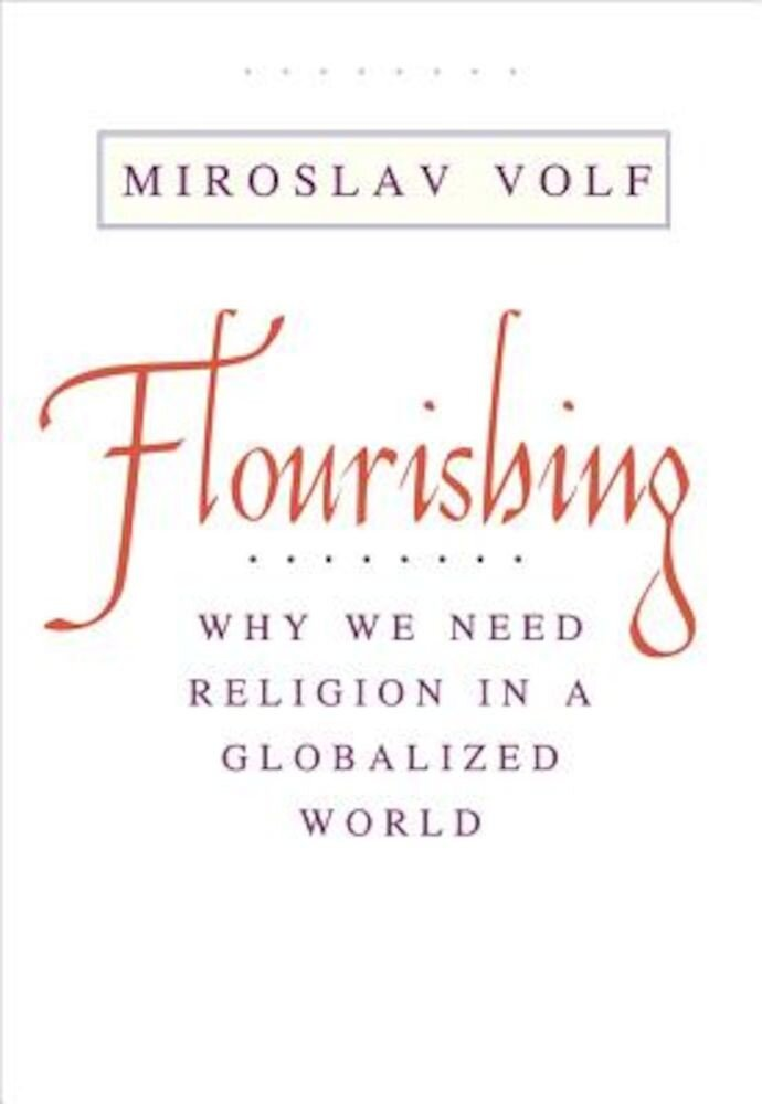 Flourishing: Why We Need Religion in a Globalized World, Paperback