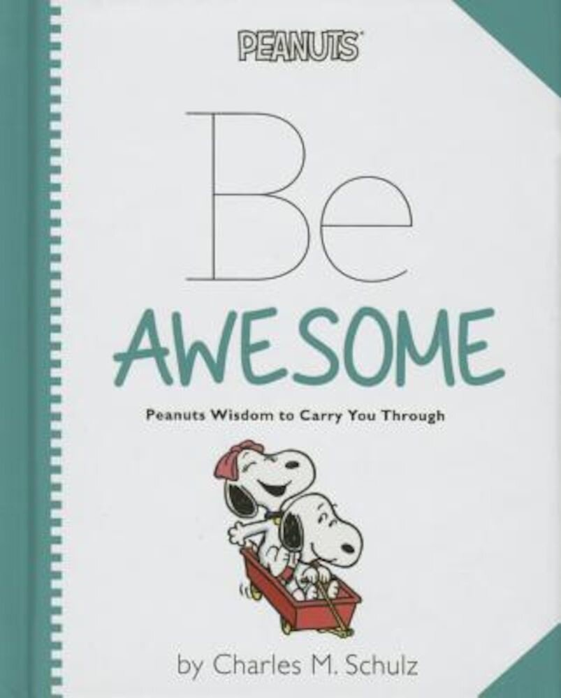 Peanuts: Be Awesome: Peanuts Wisdom to Carry You Through, Hardcover