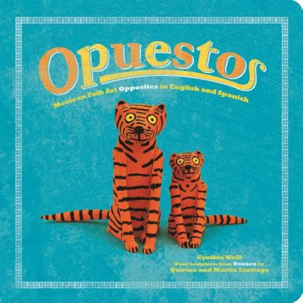 Opuestos: Mexican Folk Art Opposites in English and Spanish, Hardcover