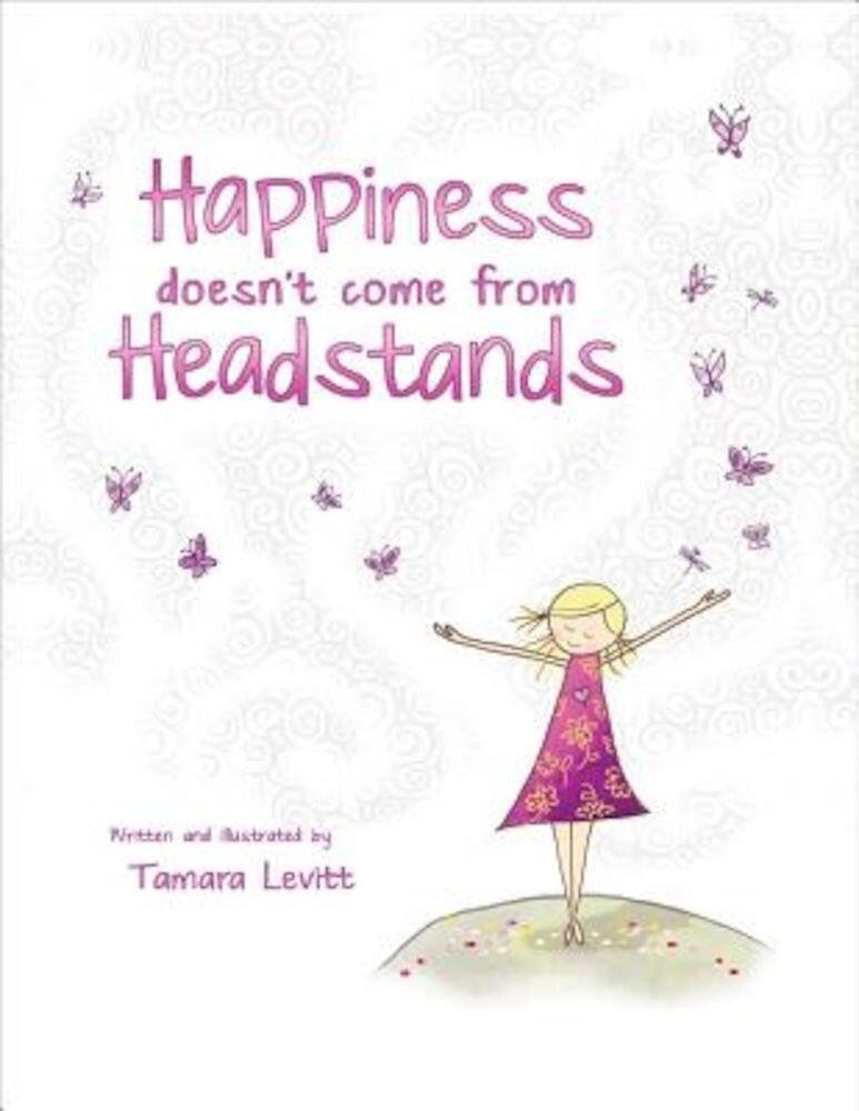 Happiness Doesn't Come from Headstands, Hardcover