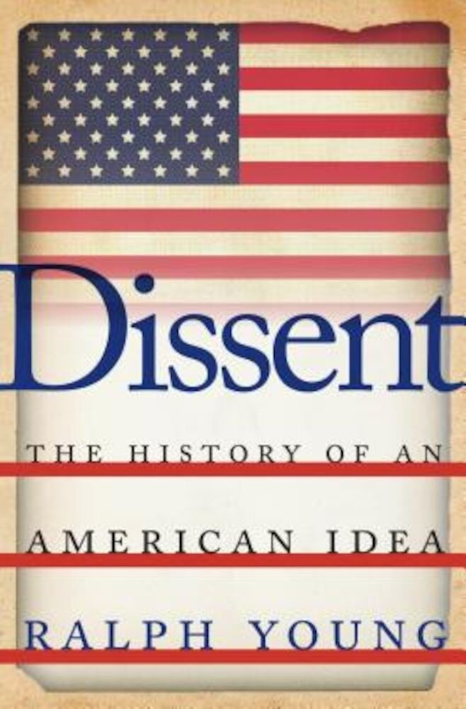 Dissent: The History of an American Idea, Hardcover