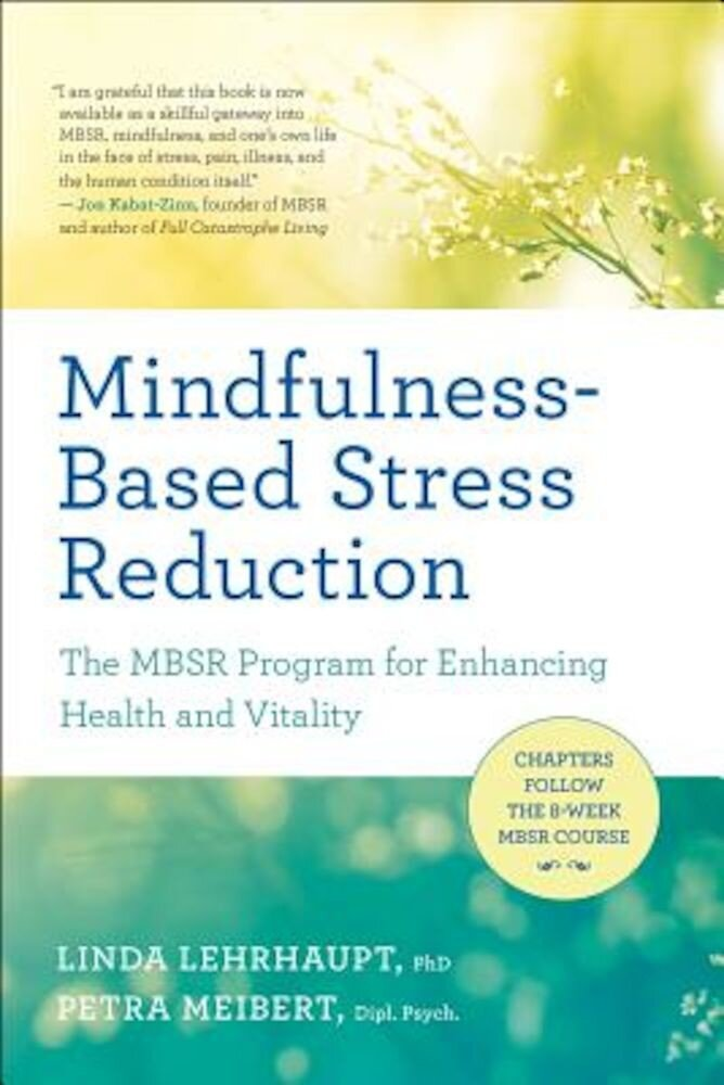 Mindfulness-Based Stress Reduction: The Mbsr Program for Enhancing Health and Vitality, Paperback