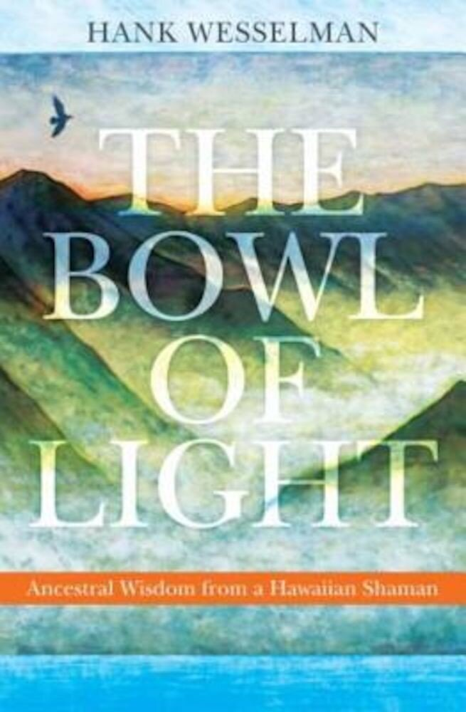 The Bowl of Light: Ancestral Wisdom from a Hawaiian Shaman, Paperback