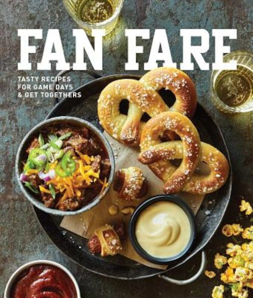 Fan Fare: Game Day Recipes for Delicious Finger Foods, Drinks & More, Hardcover