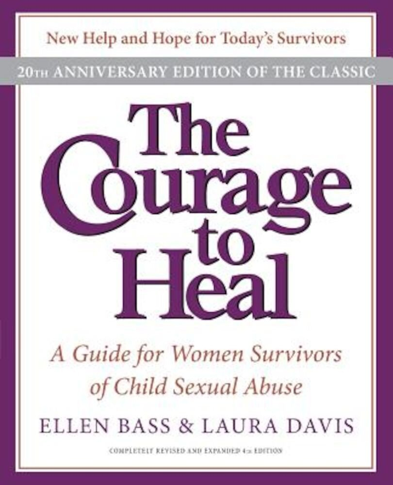 The Courage to Heal: A Guide for Women Survivors of Child Sexual Abuse, Paperback