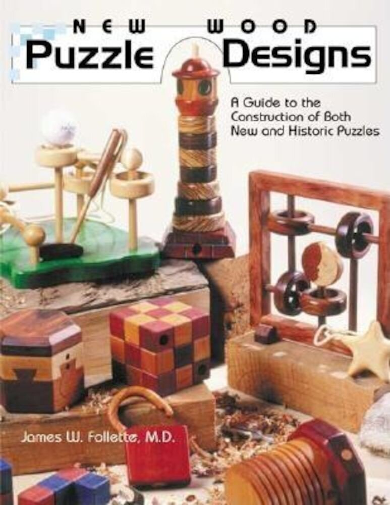 New Wood Puzzle Designs: A Guide to the Construction of Both New and Historic Puzzles, Paperback