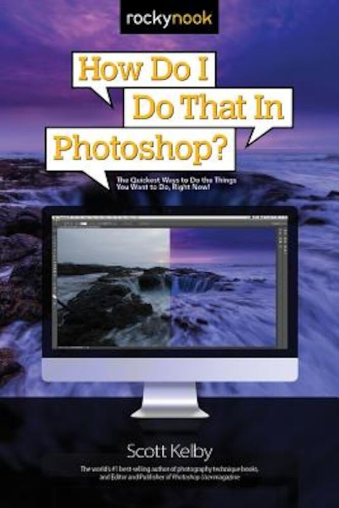 How Do I Do That in Photoshop?: The Quickest Ways to Do the Things You Want to Do, Right Now!, Paperback