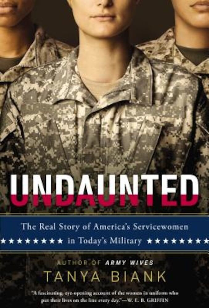 Undaunted: The Real Story of America's Servicewomen in Today's Military, Paperback