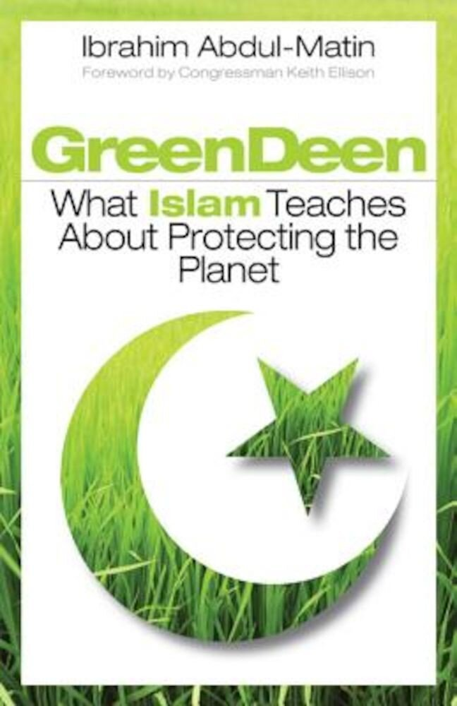 Green Deen: What Islam Teaches about Protecting the Planet, Paperback