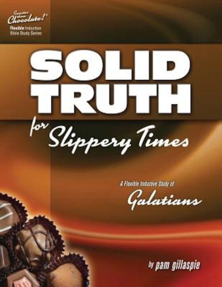 Sweeter Than Chocolate - Galatians: Solid Truth for Slippery Times, Paperback