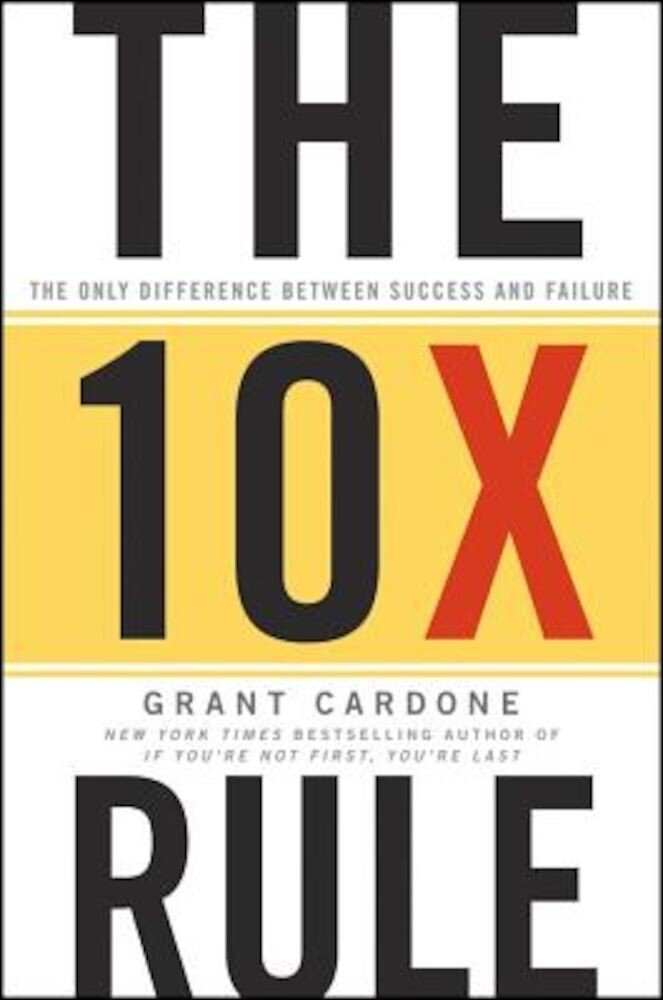 The 10X Rule: The Only Difference Between Success and Failure, Hardcover