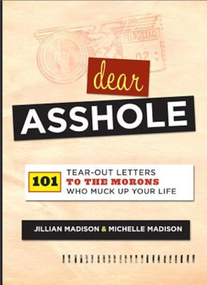 Dear Asshole: 101 Tear-Out Letters to the Morons Who Muck Up Your Life, Paperback