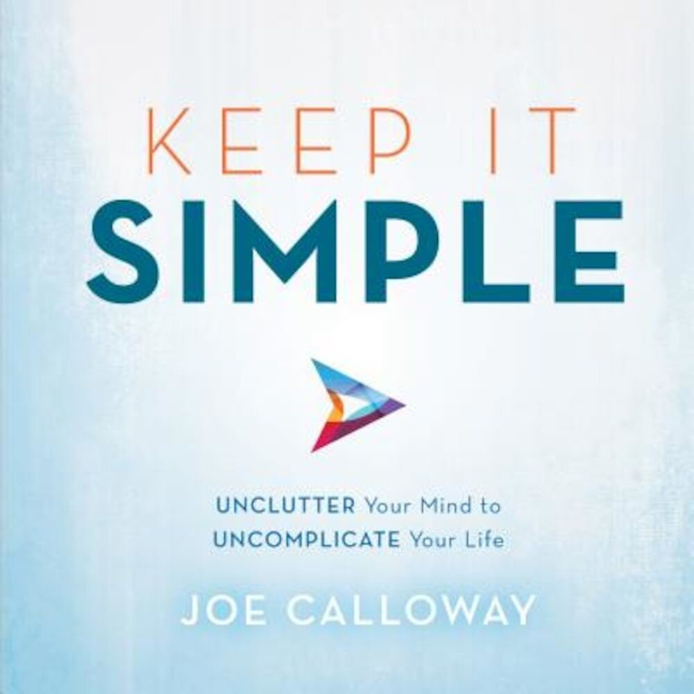 Keep It Simple: Unclutter Your Mind to Uncomplicate Your Life, Hardcover