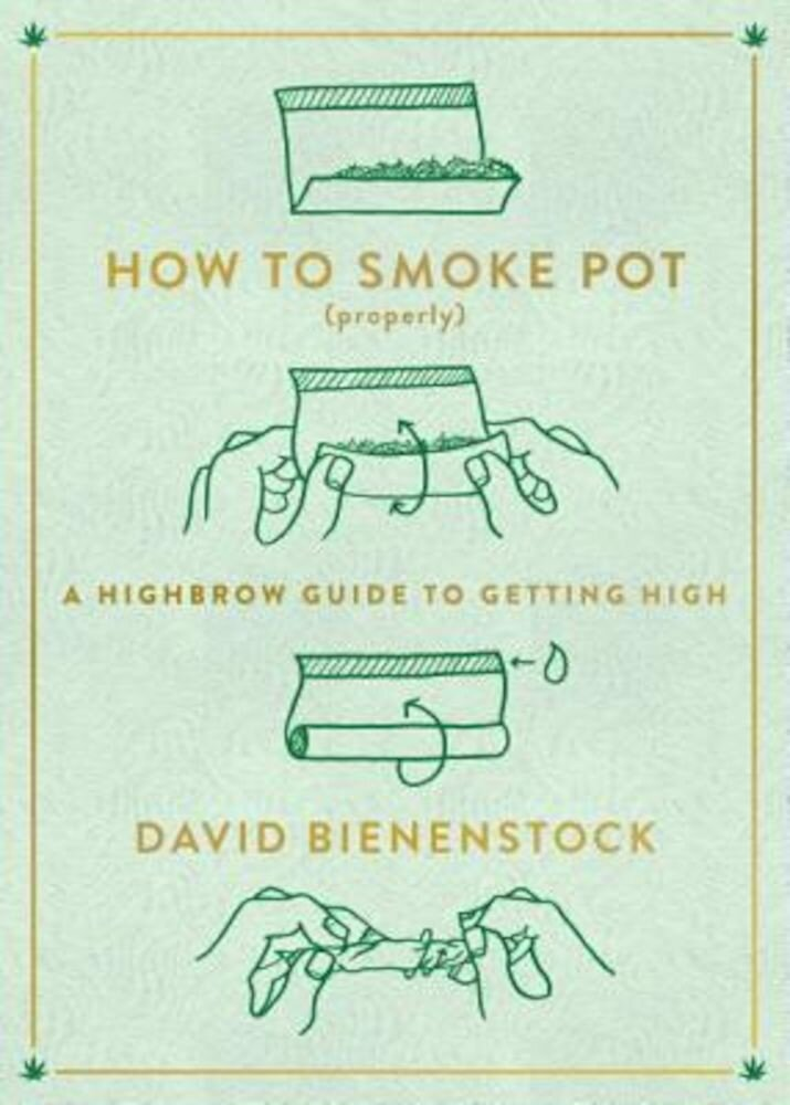 How to Smoke Pot (Properly): A Highbrow Guide to Getting High, Paperback