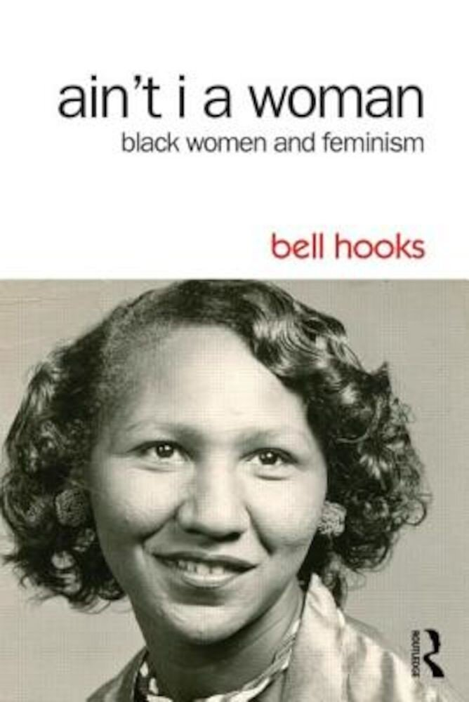 Ain't I a Woman: Black Women and Feminism, Paperback
