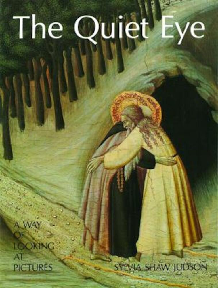 The Quiet Eye: A Way of Looking at Pictures, Hardcover