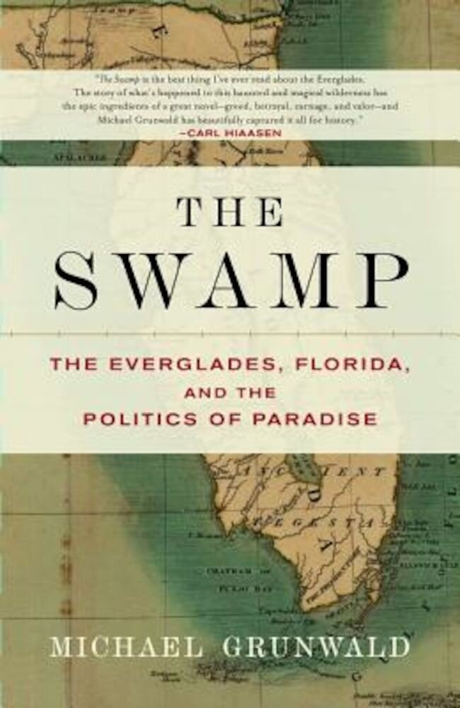The Swamp: The Everglades, Florida, and the Politics of Paradise, Paperback