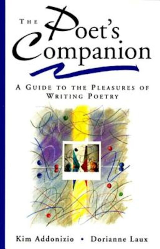 The Poet's Companion: A Guide to the Pleasures of Writing Poetry, Paperback