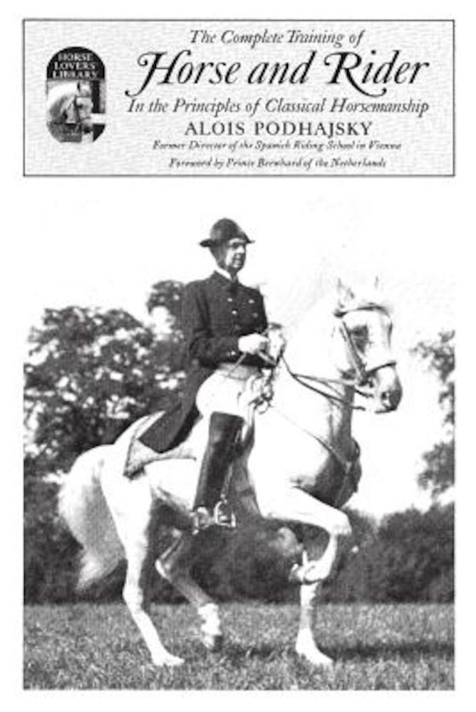 Complete Training of Horse and Rider in the Principles of Classical Horsemanship: In the Principles of Classical Horsemanship, Paperback
