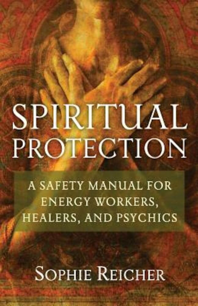 Spiritual Protection: A Safety Manual for Energy Workers, Healers, and Psychics, Paperback