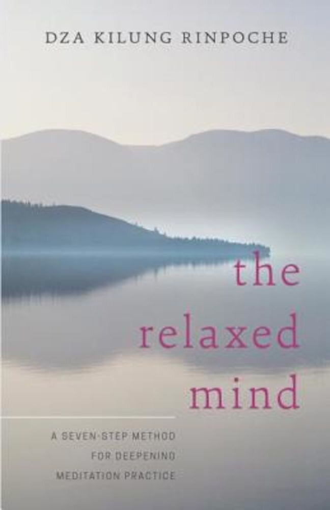 The Relaxed Mind: A Seven-Step Method for Deepening Meditation Practice, Paperback