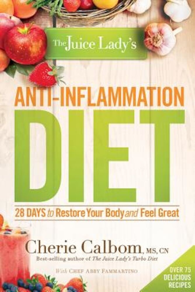 The Juice Lady's Anti-Inflammation Diet: 28 Days to Restore Your Body and Feel Great, Paperback