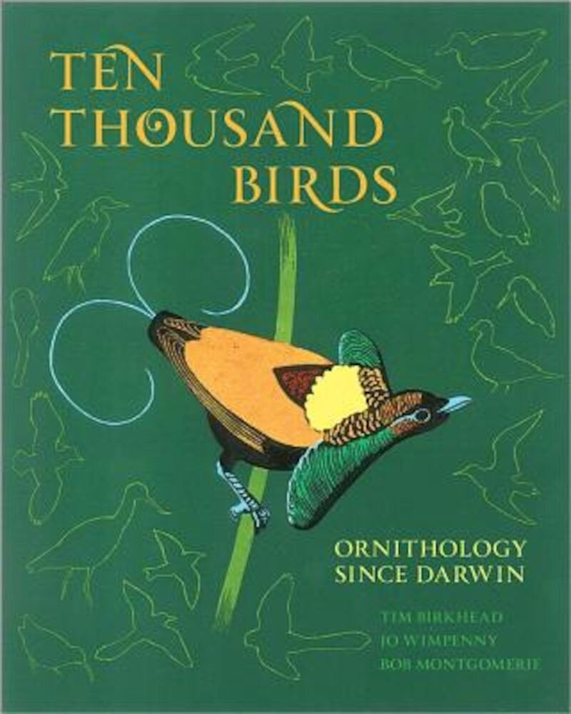 Ten Thousand Birds: Ornithology Since Darwin, Hardcover