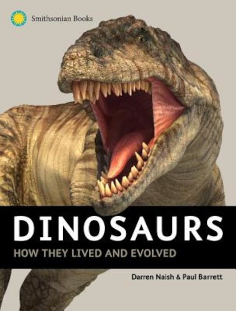 Dinosaurs: How They Lived and Evolved, Hardcover