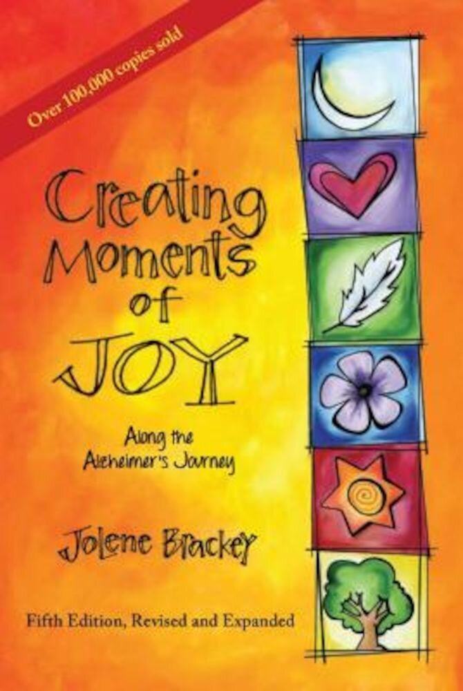 Creating Moments of Joy Along the Alzheimer's Journey: A Guide for Families and Caregivers, Fifth Edition, Revised and Expanded, Paperback