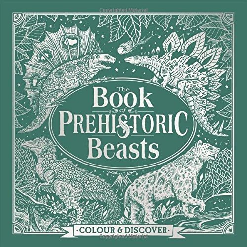 The Book of Prehistoric Beasts: Colour and Discover