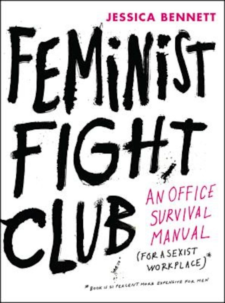 Feminist Fight Club: An Office Survival Manual for a Sexist Workplace, Hardcover