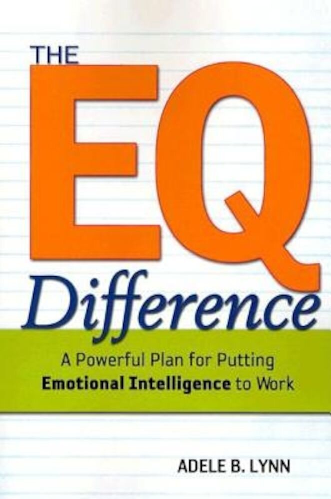 The EQ Difference: A Powerful Plan for Putting Emotional Intelligence to Work, Paperback