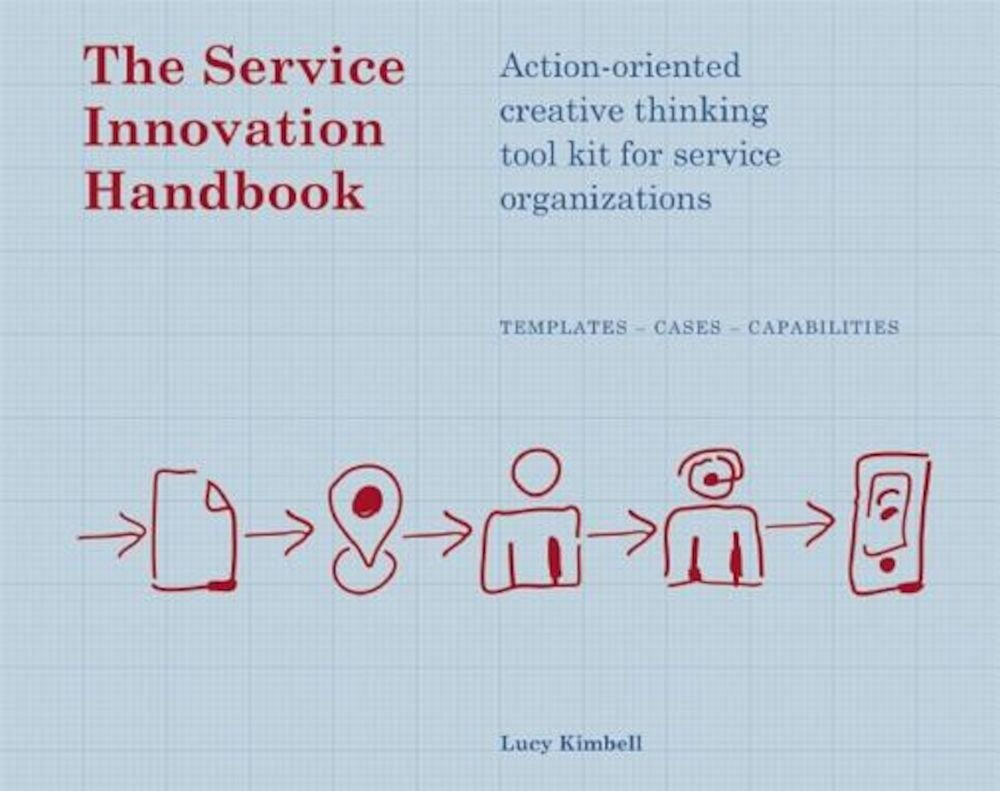 The Service Innovation Handbook: Action-Oriented Creative Thinking Toolkit for Service Organizations, Paperback