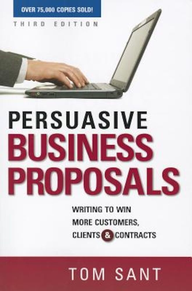 Persuasive Business Proposals: Writing to Win More Customers, Clients, and Contracts, Paperback