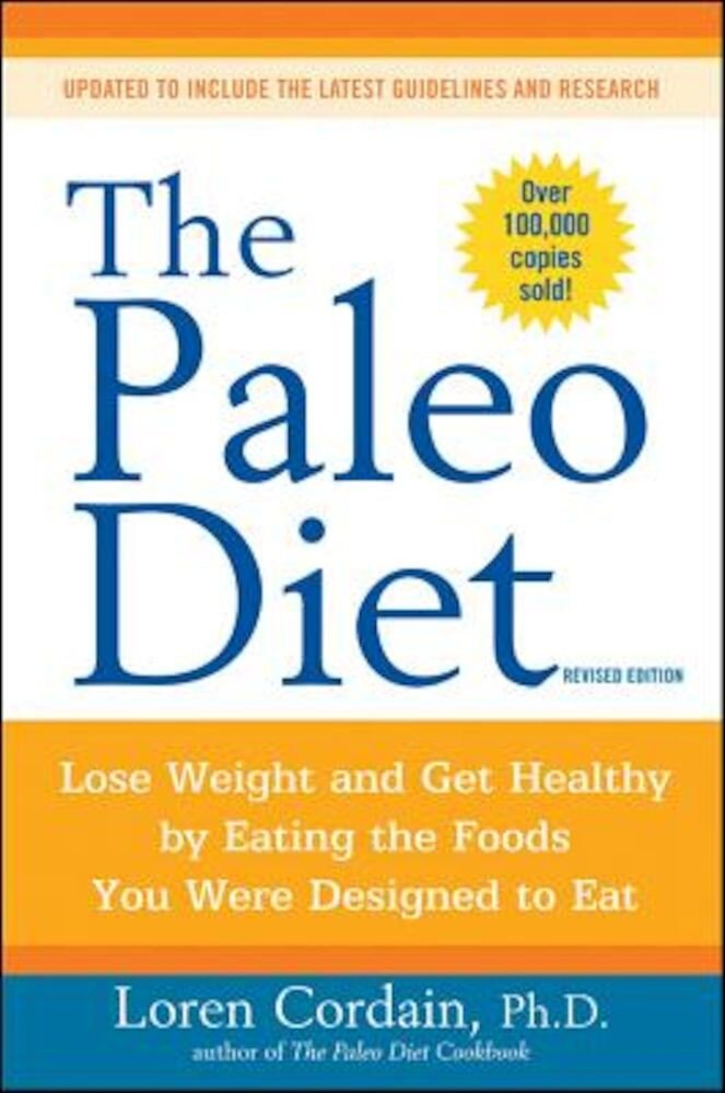 The Paleo Diet: Lose Weight and Get Healthy by Eating the Foods You Were Designed to Eat, Paperback