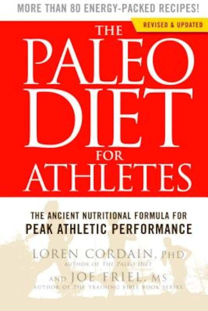 The Paleo Diet for Athletes: The Ancient Nutritional Formula for Peak Athletic Performance, Paperback