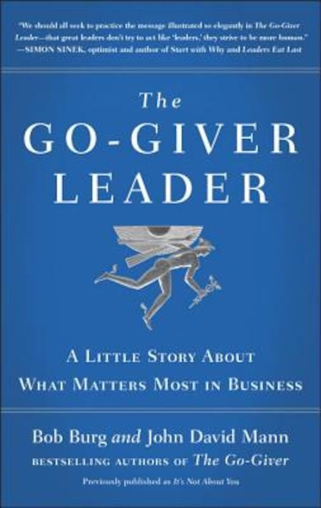 The Go-Giver Leader: A Little Story about What Matters Most in Business, Hardcover