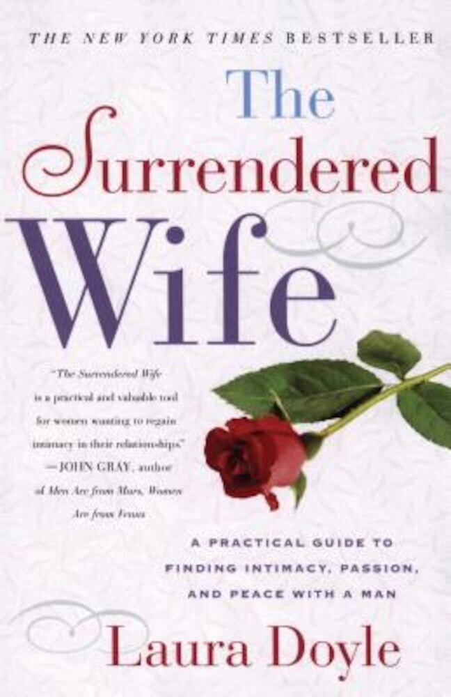 The Surrendered Wife: A Practical Guide to Finding Intimacy, Passion and Peace, Paperback