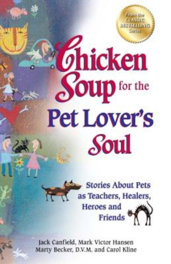 Chicken Soup for the Pet Lover's Soul: Stories about Pets as Teachers, Healers, Heroes and Friends, Paperback