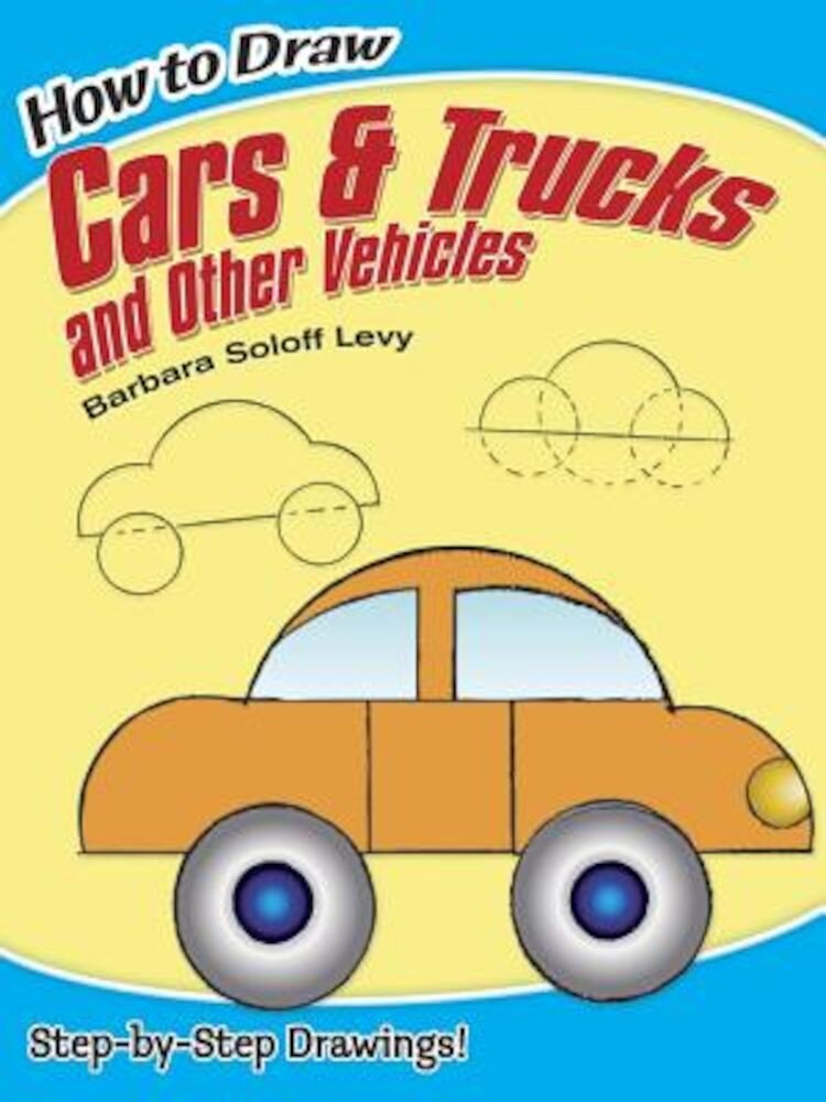 How to Draw Cars and Trucks and Other Vehicles, Paperback