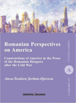 Coperta Carte Romanian Perspectives on America. Constructions of America in the Prose of the Romanian Diaspora after the Cold War