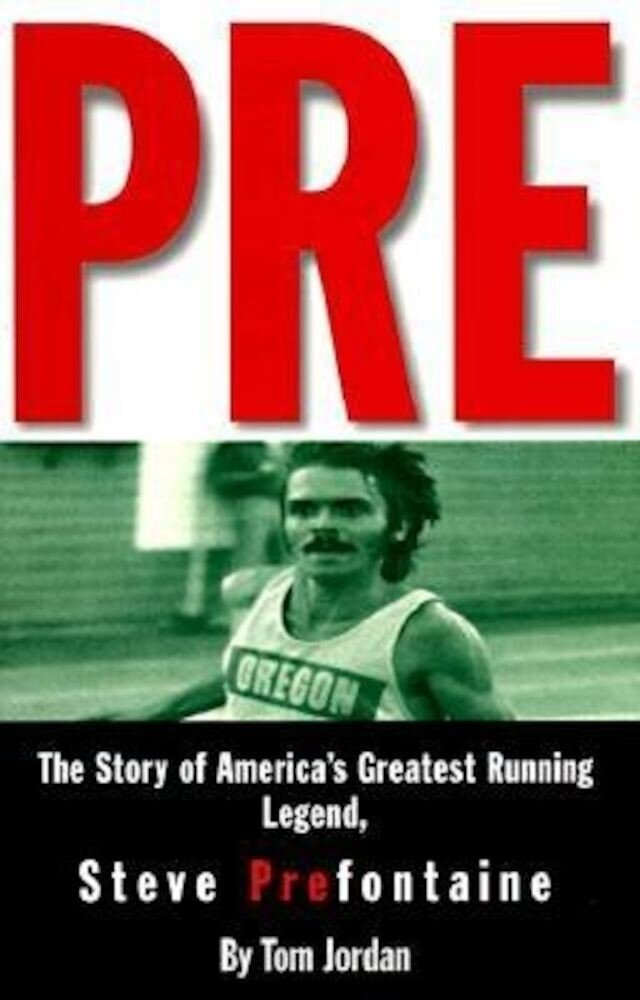 Pre: The Story of America's Greatest Running Legend, Steve Prefontaine, Paperback