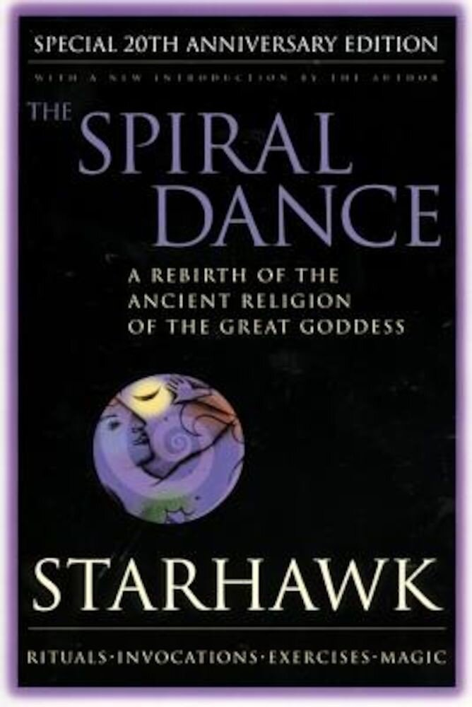Spiral Dance, the - 20th Anniversary: A Rebirth of the Ancient Religion of the Goddess: 20th Anniversary Edition, Paperback