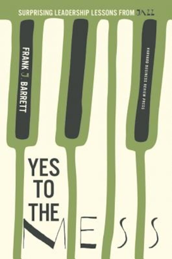 Yes to the Mess: Surprising Leadership Lessons from Jazz, Hardcover