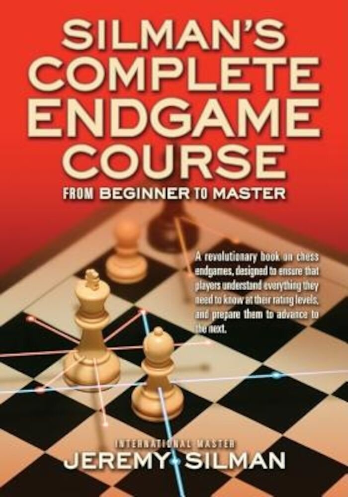 Silman's Complete Endgame Course: From Beginner to Master, Paperback