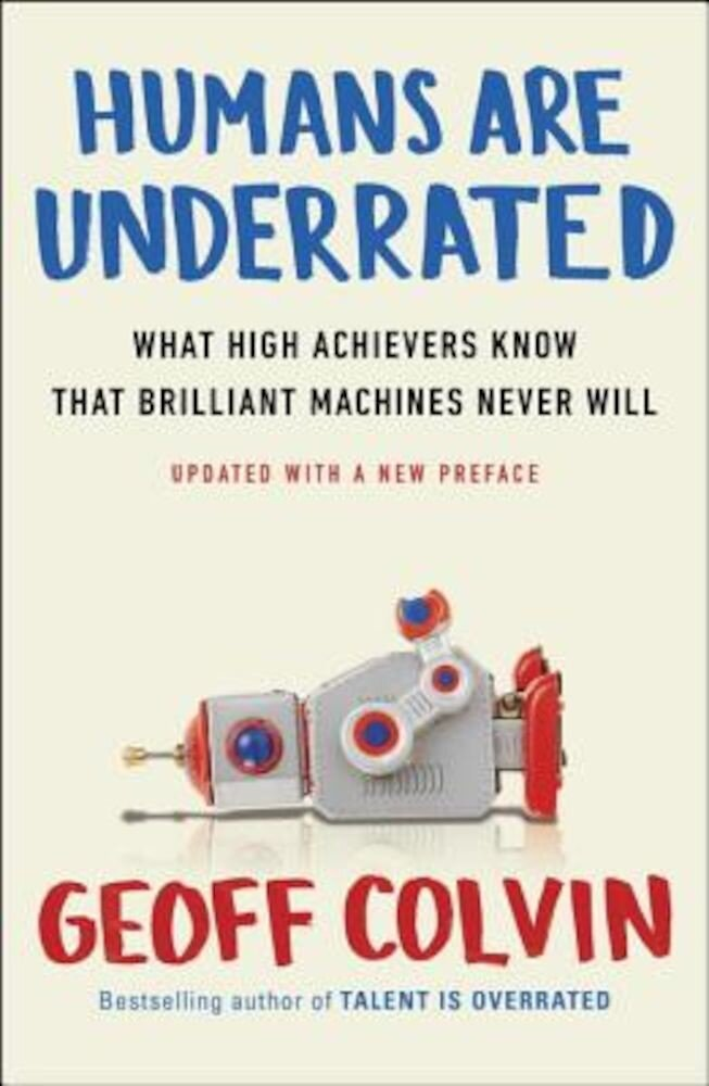 Humans Are Underrated: What High Achievers Know That Brilliant Machines Never Will, Paperback
