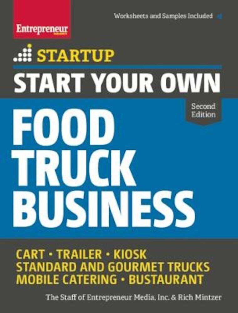 Start Your Own Food Truck Business: Cart - Trailer - Kiosk - Standard and Gourmet Trucks - Mobile Catering - Bustaurant, Paperback