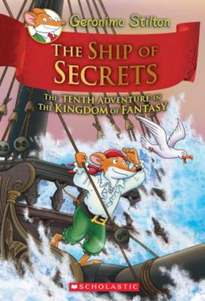 The Ship of Secrets (Geronimo Stilton and the Kingdom of Fantasy #10), Hardcover