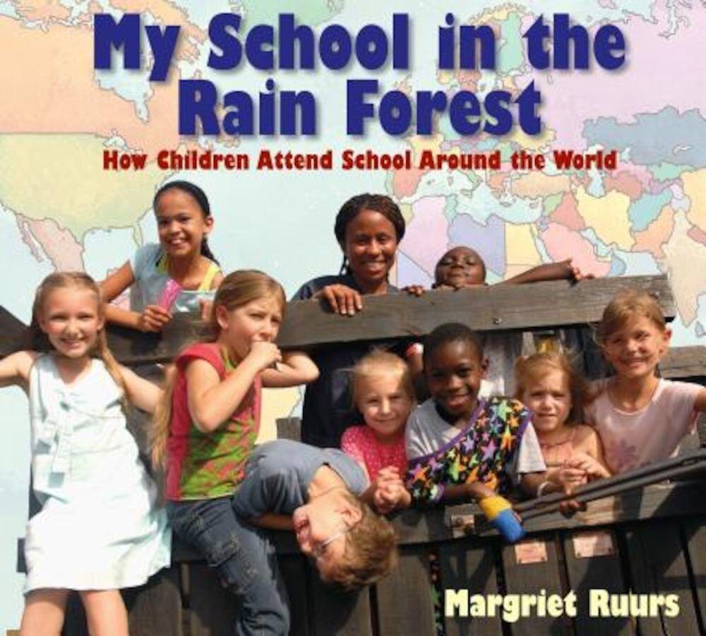 My School in the Rain Forest: How Children Attend School Around the World, Hardcover